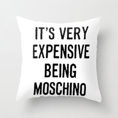 It's Very Expensive Being Moschino Throw Pillow
