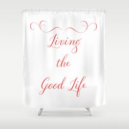 Living the Good Life Shower Curtain