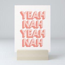 Yeah Nah Yeah Nah typography wall art home decor Mini Art Print