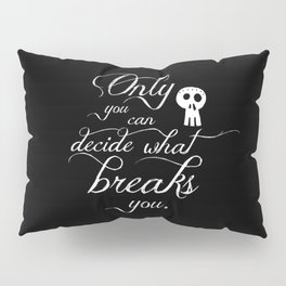 Only you can decide what breaks you Pillow Sham
