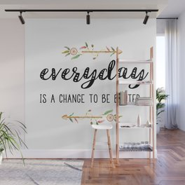 Everyday is a change to be better Wall Mural
