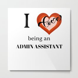 I LOVE BEING AN ADMIN ASSISTANT Metal Print