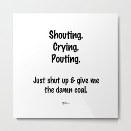 Shouting, Crying, Pouting Metal Print