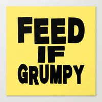 Canvas Prints featuring Feed If Grumpy by Silvio Ledbetter