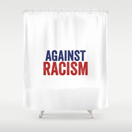 Against Racism   Antifacism Liberal Tolerance Gifts Shower Curtain