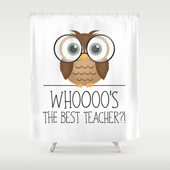 Whoooo's The Best Teacher?! Shower Curtain