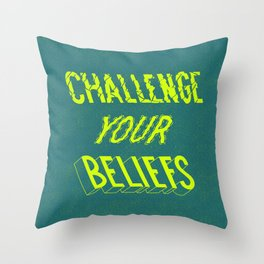 Challenge your beliefs Throw Pillow