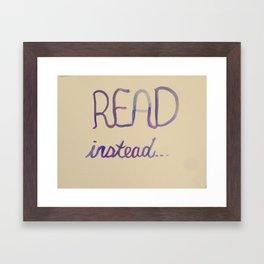 Read Instead Framed Art Print