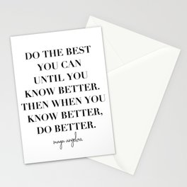 Do the Best You Can Until You Know Better. Then When You Know Better, Do Better. -Maya Angelou Stationery Cards