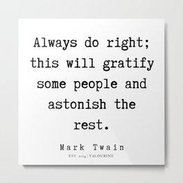 6    | Mark Twain Quotes | 190 Metal Print
