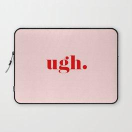 ugh. Laptop Sleeve