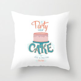 A Party without Cake is Just a Meeting Julia Child Lettered Quote Throw Pillow