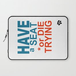 HAVE a SEAT or DIE TRYING Laptop Sleeve