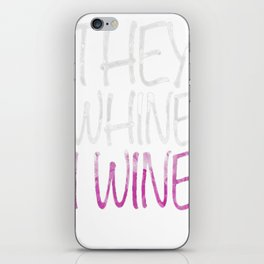 They Whine I Wine T-Shirt Funny Drinking Gift Shirt iPhone Skin