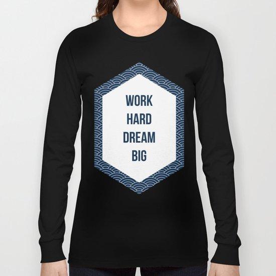 Work Hard Dream Big Long Sleeve T-shirt