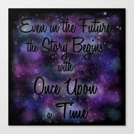 Even in the Future the Story Begins with Once Upon a Time Canvas Print