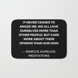 Stoic Wisdom Quotes - Marcus Aurelius Meditations - We all love ourselves more than other people but Bath Mat