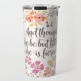 And though she be but little she is fierce (MFP1) Travel Mug