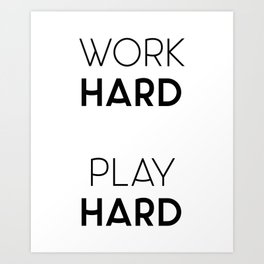 Work Hard / Play Hard Quote Art Print