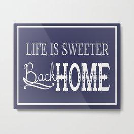 Life is sweeter back home. Metal Print