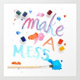 Make a Mess Art Print
