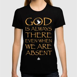 God is Always There... T-shirt