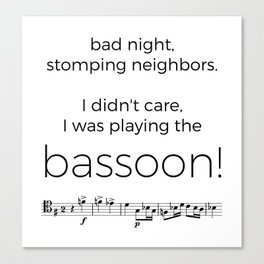 I didn't care, I was playing the bassoon! Canvas Print