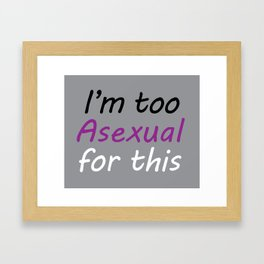 I'm Too Asexual For This - rect sticker gray bg Framed Art Print