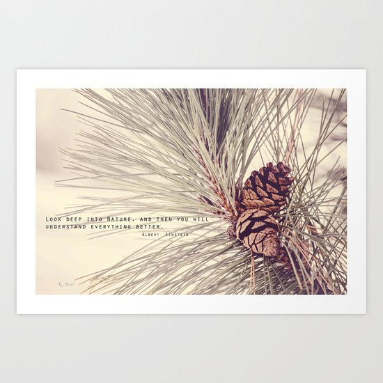 Look Deep Into Nature... Art Print