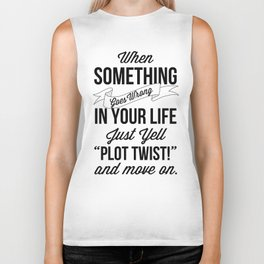 "Just Yell ""Plot Twist"" And Move On Biker Tank"