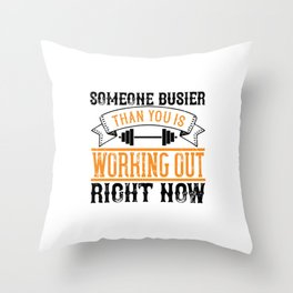 Someone busier than you is working out right now Throw Pillow