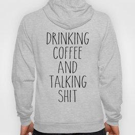 drinking coffee & talking shit tee! Hoody