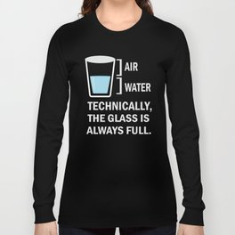 Air water technically. The glass is always full. Long Sleeve T-shirt