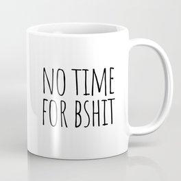 No time for bshit Coffee Mug
