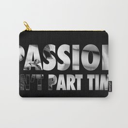 Passion Isn't Part Time Carry-All Pouch