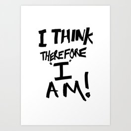 I think therefore I am - inverse redux Art Print