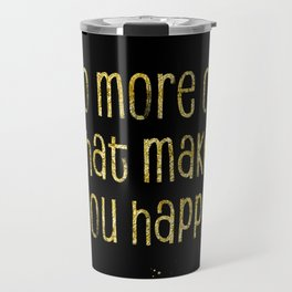 TEXT ART GOLD Do more of what makes you happy Travel Mug