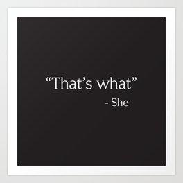That's what she said Art Print