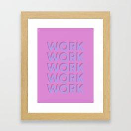 Work Work Work Work Work Framed Art Print