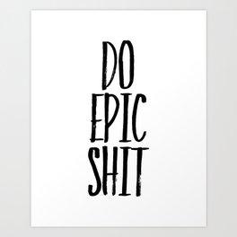 DO EPIC SHIT, Poster, Home Decor, Wall Art, Mugs, Pillows, Towels Art Print