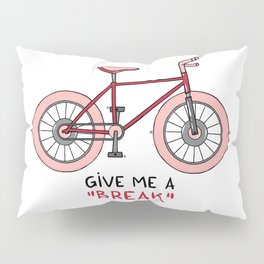 Give me a break Pillow Sham