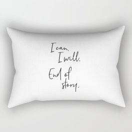 I can, I will. End of Story. Rectangular Pillow