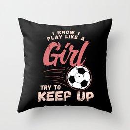 Soccer & Football: I Know I Play Like A Girl I Coach I Match  Gift Throw Pillow