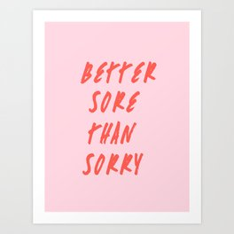 BETTER SORE THAN SORRY Art Print