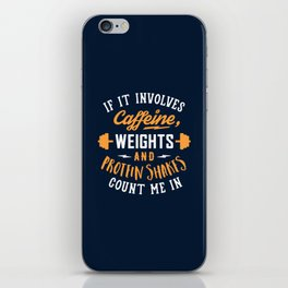If It Involves Caffeine, Weights And Protein Shakes, Count Me In iPhone Skin