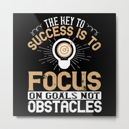 The key to success is to focus on goals Metal Print