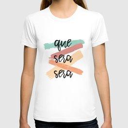 Que Sera Sera T-shirt
