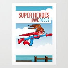Super Heroes Have Focus Art Print