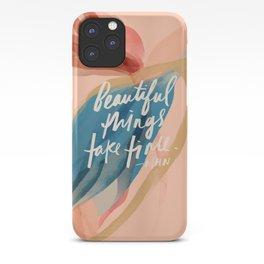 Beautiful Things Take Time iPhone Case