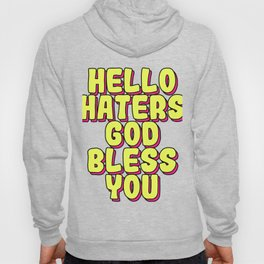 Haters Gonna Hate Tshirt Design Hello haters Hoody